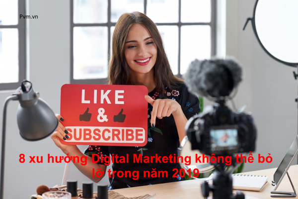 8 xu hướng Digital Marketing không thể bỏ lỡ trong năm 2019