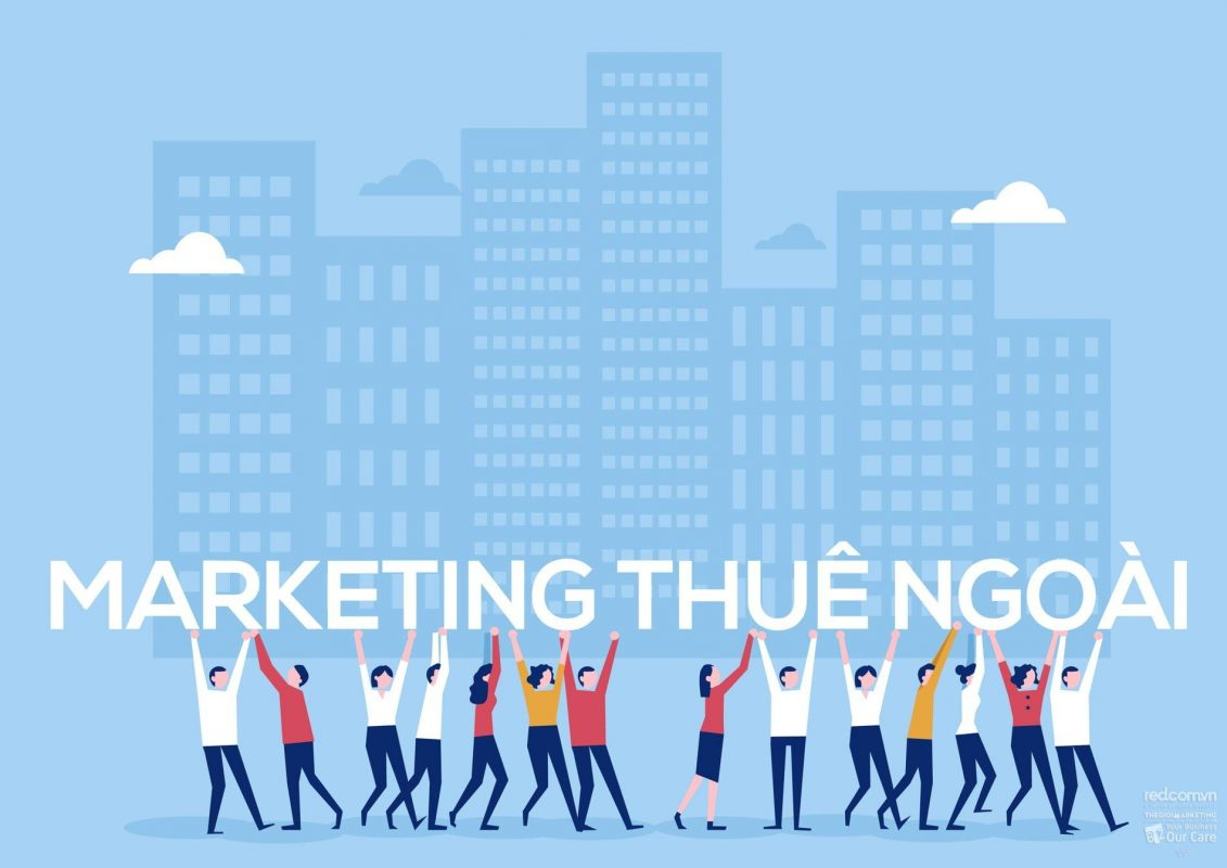 Lợi ích khi Doanh nghiệp sử dụng Phòng marketing thuê ngoài năm 2021